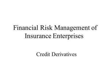 Financial Risk Management of Insurance Enterprises Credit Derivatives.