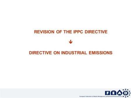 REVISION OF THE IPPC DIRECTIVE  DIRECTIVE ON INDUSTRIAL EMISSIONS.