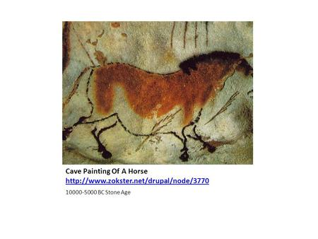 Cave Painting Of A Horse   10000-5000 BC Stone Age.
