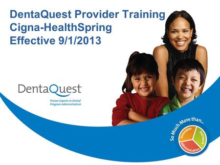 DentaQuest Provider Training Cigna-HealthSpring Effective 9/1/2013.