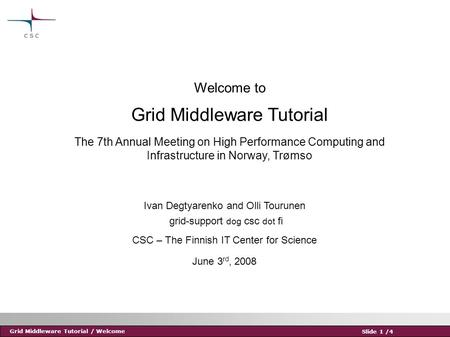 Grid Middleware Tutorial / Welcome Slide 1 /4 Welcome to Grid Middleware Tutorial The 7th Annual Meeting on High Performance Computing and Infrastructure.