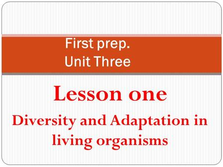 Lesson one Diversity and Adaptation in living organisms First prep. Unit Three.