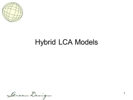 1 Hybrid LCA Models. 2 Admin Issues Next 2 weeks: –Heather, me, others out of town –3 guest lectures (hybrid methods and uncertainty) Last week of class.