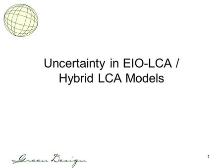 1 Uncertainty in EIO-LCA / Hybrid LCA Models. 2 Admin Issues HW #3: Acting TA is Paulina Jaramillo