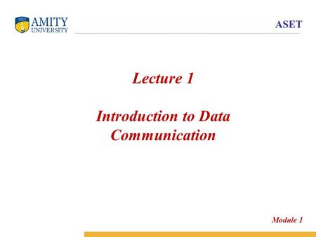 ASET Lecture 1 Introduction to Data Communication Module 1.