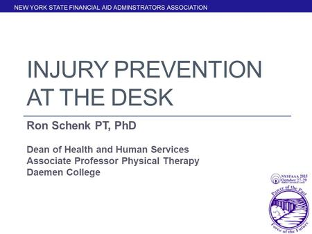 INJURY PREVENTION AT THE DESK Ron Schenk PT, PhD Dean of Health and Human Services Associate Professor Physical Therapy Daemen College.