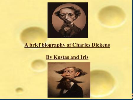 A brief biography of Charles Dickens By Kostas and Iris.
