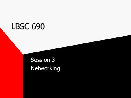 LBSC 690 Session 3 Networking. Analog to Digital We live in an analog world: Sound, temperature, light, etc. –Sensory inputs. Are continuous signals.