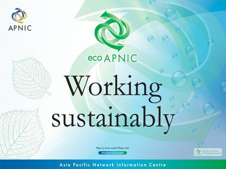 "1. 2 ecoAPNIC… A staff-driven project aimed at reducing the ""ecological footprint"" of APNIC operations –Recycling –Paper reduction –Reduce energy consumption."