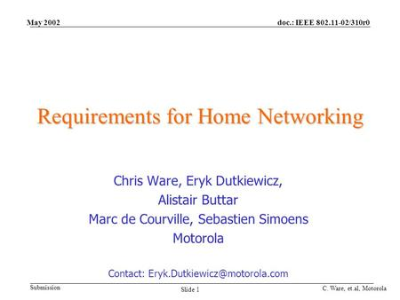 Doc.: IEEE 802.11-02/310r0 Submission C. Ware, et.al, Motorola Slide 1 May 2002 Requirements for Home Networking Chris Ware, Eryk Dutkiewicz, Alistair.