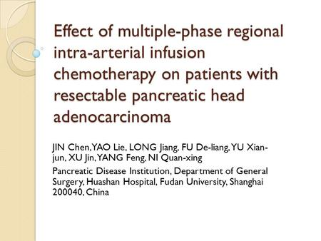 Effect of multiple-phase regional intra-arterial infusion chemotherapy on patients with resectable pancreatic head adenocarcinoma JIN Chen, YAO Lie, LONG.