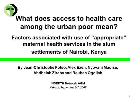 "1 What does access to health care among the urban poor mean? Factors associated with use of ""appropriate"" maternal health services in the slum settlements."