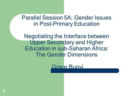 1 Parallel Session 5A: Gender Issues in Post-Primary Education Negotiating the Interface between Upper Secondary and Higher Education in sub-Saharan Africa: