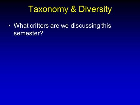 Taxonomy & Diversity What critters are we discussing this semester?