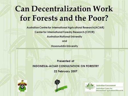 Can Decentralization Work for Forests and the Poor? Australian Centre for International Agricultural Research (ACIAR) Center for International Forestry.