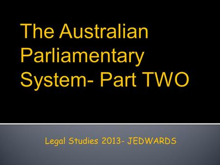 The Australian Parliamentary System- Part TWO