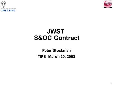 1 Space Telescope Science Institute JWST S&OC JWST S&OC Contract Peter Stockman TIPS March 20, 2003.