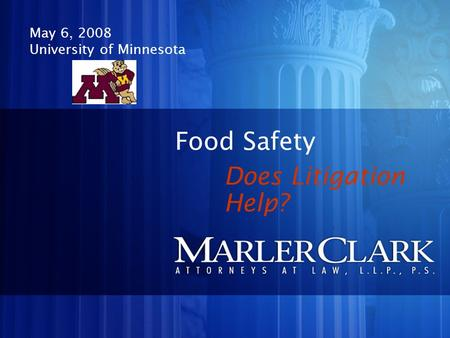Food Safety May 6, 2008 University of Minnesota Does Litigation Help?