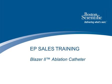 EP SALES TRAINING Blazer II™ Ablation Catheter. BSC Confidential – For Internal Use Only – Do Not Copy or Distribute Blazer II™ Ablation Catheter Agenda.