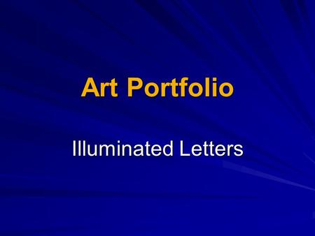Art Portfolio Illuminated Letters. The term, Illumination comes from the term Illuminate, or to fill with light. Illuminated Letters From a very early.
