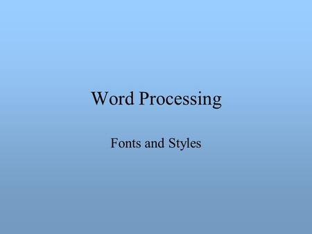 Word Processing Fonts and Styles. Fonts An array of pictures indexed by an ASCII character code.