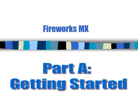 Fireworks MX. 2 Lesson 1—Create a New Document and Import Files n Fireworks files are called __________ and are created in the _____ format. n To create.