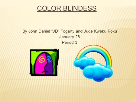 "COLOR BLINDESS By John Daniel ""JD"" Fogarty and Jude Kweku Poku January 28 Period 3."