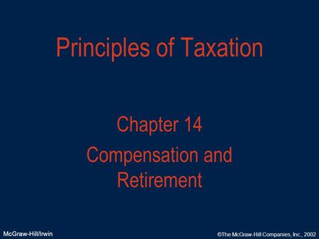 McGraw-Hill/Irwin ©The McGraw-Hill Companies, Inc., 2002 Principles of Taxation Chapter 14 Compensation and Retirement.