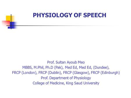 PHYSIOLOGY OF SPEECH Prof. Sultan Ayoub Meo