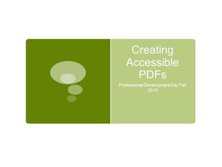 Creating Accessible PDFs Professional Development Day Fall 2015.