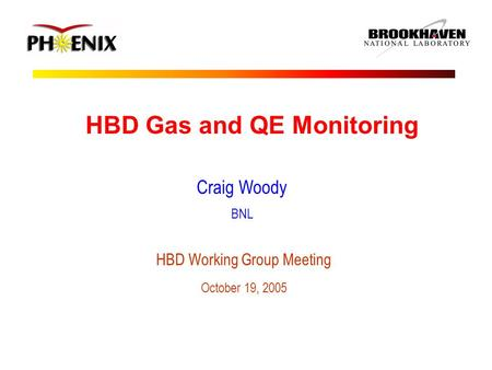 HBD Gas and QE Monitoring Craig Woody BNL HBD Working Group Meeting October 19, 2005.