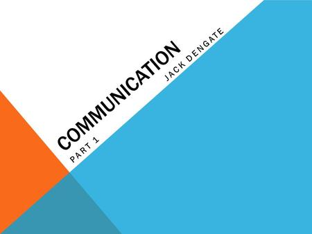 COMMUNICATION PART 1JACK DENGATE. WHAT IS COMMUNICATION? Communication involves an interaction that transmits information from one organism to another.