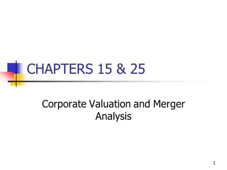 1 CHAPTERS 15 & 25 Corporate Valuation and Merger Analysis.