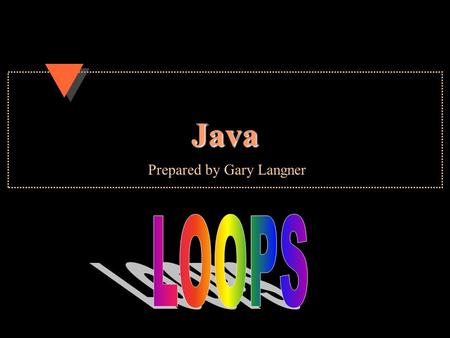 Java Prepared by Gary Langner Types of Loops u for loop (entrance controlled) –do an action for a definite number of times u while loop (entrance controlled.