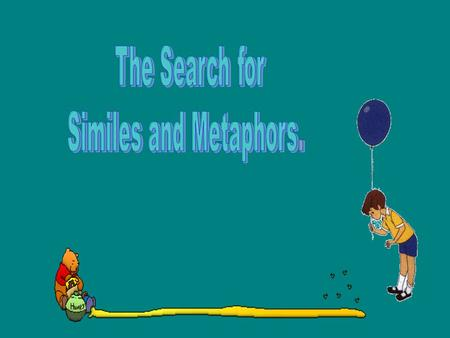 The Search for Similes and Metaphors..