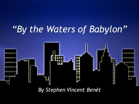 by the waters of babylon essay questions By the waters of babylon essayssteven vincent benet, shows all of the different  concepts and literary terms in this story some of the concepts and terms he.