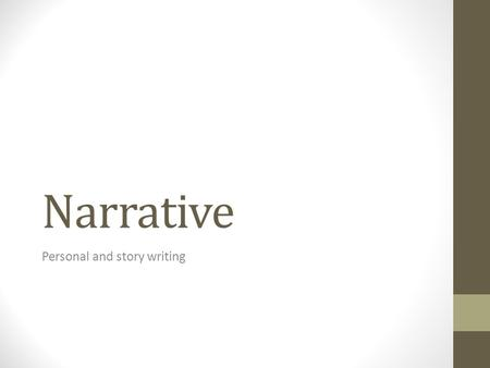 Narrative Personal and story writing. Narrative Writing A Narrative is a STORY. Narrative ~ A fictional story you can make up all of the events. Personal.