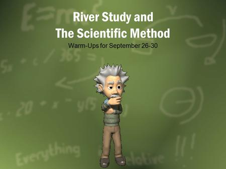 River Study and The Scientific Method Warm-Ups for September 26-30.