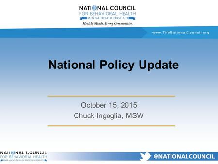 Www.TheNationalCouncil.org National Policy Update October 15, 2015 Chuck Ingoglia, MSW.