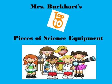Mrs. Burkhart's Pieces of Science Equipment. Name: Safety Goggles Use: to protect eyes from heat or chemicals.
