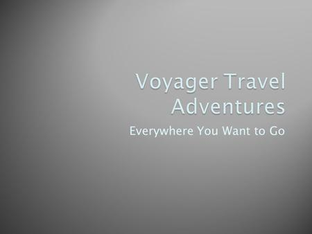 Everywhere You Want to Go.  Whitewater rafting  Backcountry trekking  Heliskiing  Snowboarding  Rock climbing  … and more 1/26/2012 Voyager Travel.
