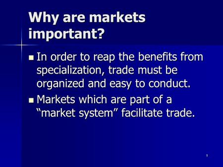 1 Why are markets important? In <strong>order</strong> to reap the benefits from specialization, trade must be organized and easy to conduct. In <strong>order</strong> to reap the benefits.