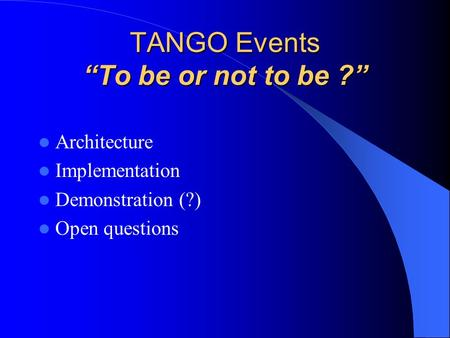 "TANGO Events ""To be or not to be ?"" Architecture Implementation Demonstration (?) Open questions."