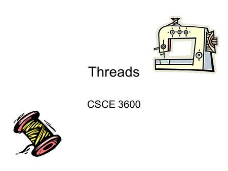 Threads CSCE 3600. Thread Motivation Processes are expensive to create. Context switch between processes is expensive Communication between processes.