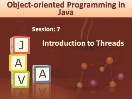 Object-oriented Programming in Java. © Aptech Ltd. Introduction to Threads/Session 7 2  Introduction to Threads  Creating Threads  Thread States 