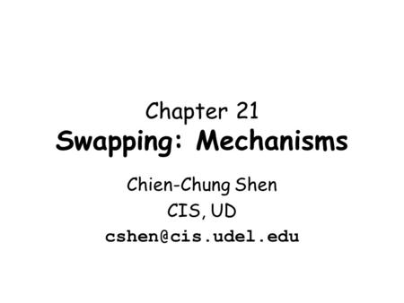 Chapter 21 Swapping: Mechanisms Chien-Chung Shen CIS, UD