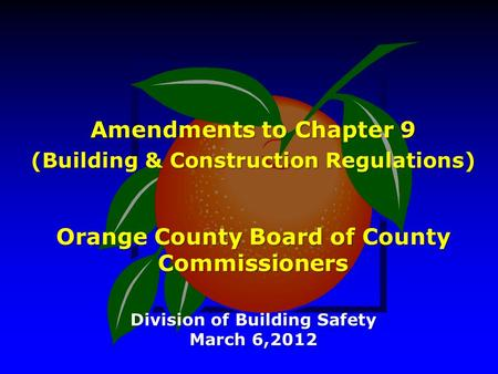 Amendments to Chapter 9 (Building & Construction Regulations) Orange County Board of County Commissioners Division of Building Safety March 6,2012.