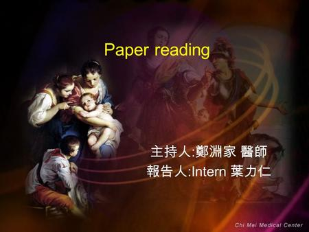 Paper reading 主持人 : 鄭淵家 醫師 報告人 :Intern 葉力仁. David H. Livingston, MD,* Robert F. Lavery, MA,* Marian R. Passannante, PhD,† Joan H. Skurnick, PhD,† Stephen.