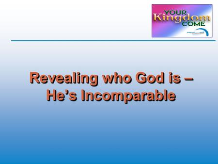 Revealing who God is – He's Incomparable. Psalm 40: 5 (TNIV) Many, LORD my God, are the wonders you have done, the things you planned for us. None can.