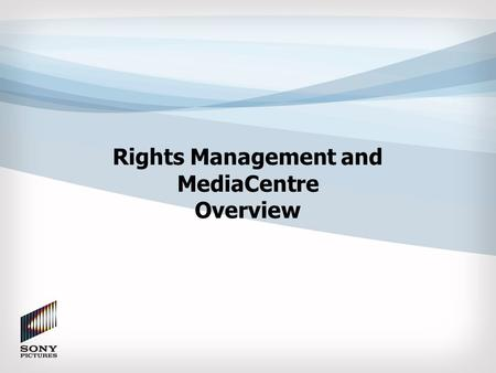 Rights Management and MediaCentre Overview. GPMS for SPTI Launched title system for International TV GPMS for SPTI Launched title system for International.